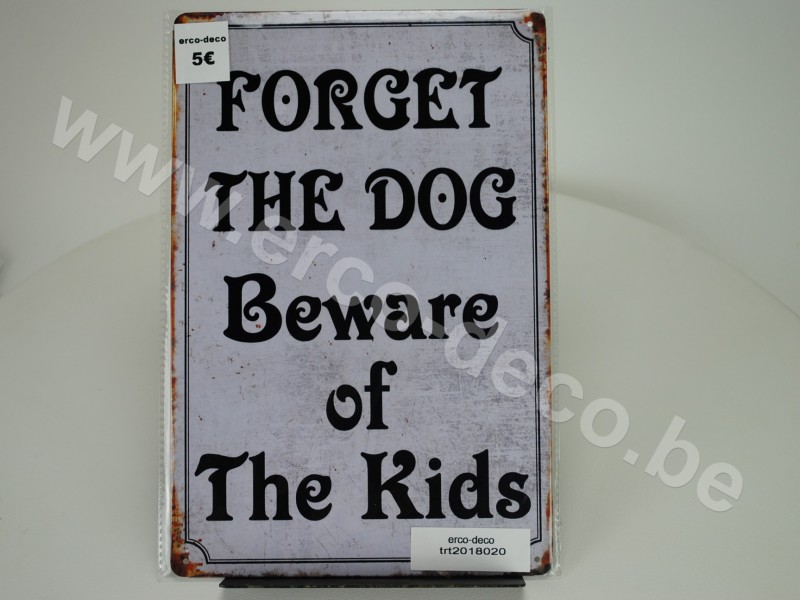 Metalen muurplaat   FORGET THE DOG BEWARE OF THE KIDS